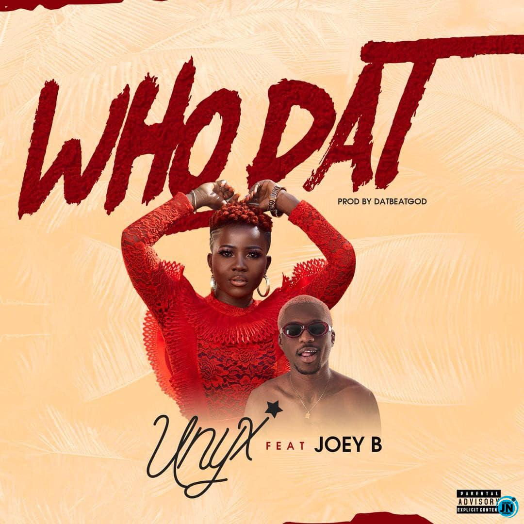 Unyx - Who Dat Ft. Joey B